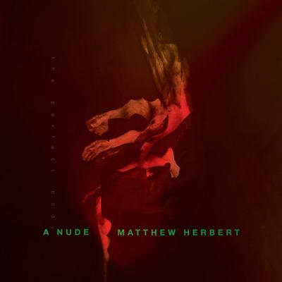 CD7_Matthew-Herbert-/-A-Nude-(The-Perfect-Body)-(jake-sya)(HSU-10078)
